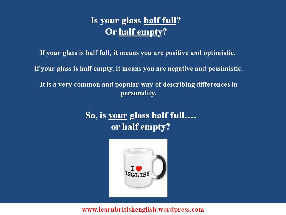 are you half full or half empty   u00bb learn british english